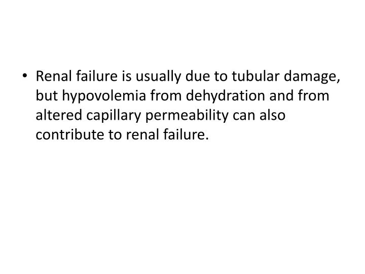 Renal failure is usually due to tubular damage, but