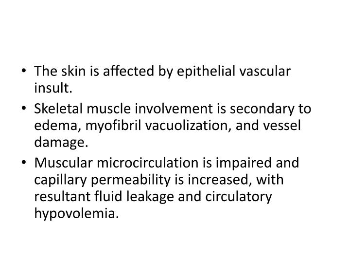 The skin is affected by epithelial vascular insult.