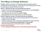two ways to change software