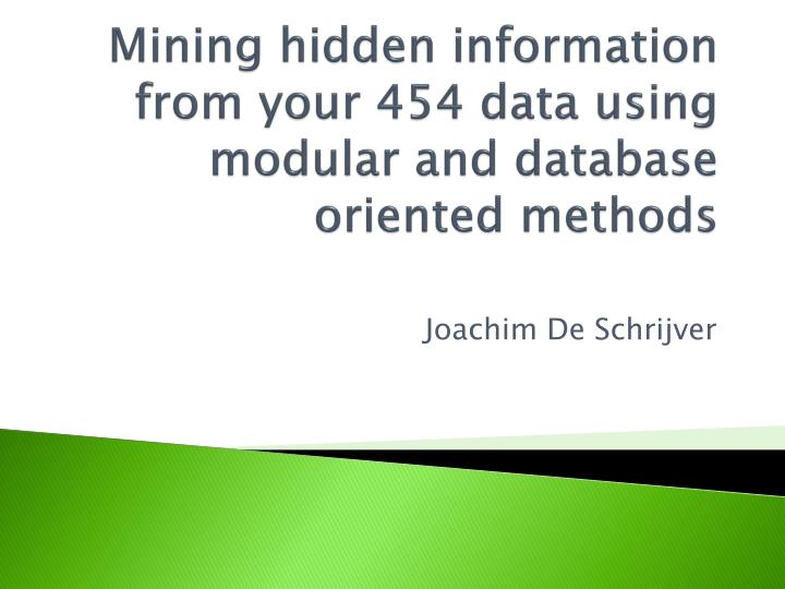 mining hidden information from your 454 data using modular and database oriented methods n.