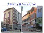 soft story @ ground level