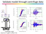 validate model through centrifuge data