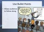 use bullet points