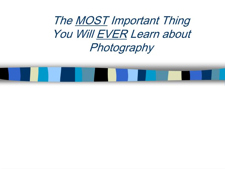 the most important thing you will ever learn about photography n.