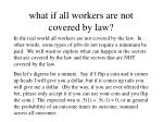 what if all workers are not covered by law