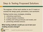 step 6 testing proposed solutions