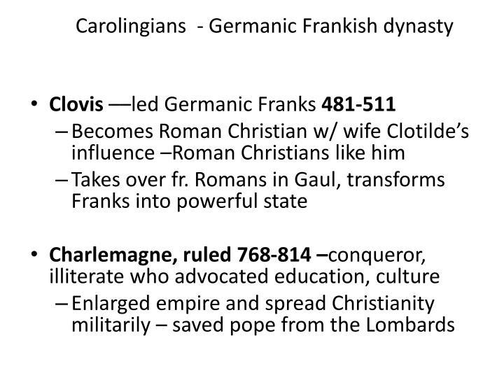 Carolingians  - Germanic Frankish dynasty