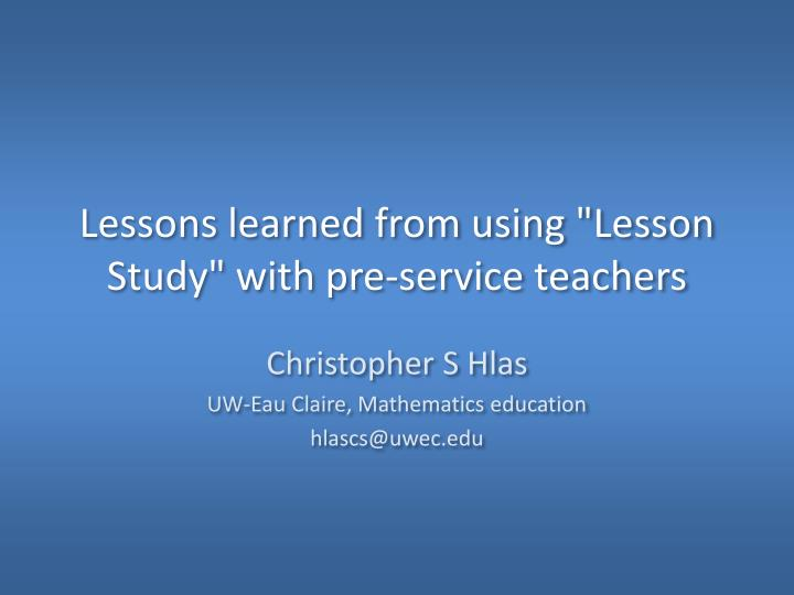 lessons learned from using lesson study with pre service t eachers n.