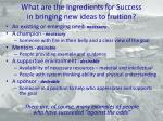 what are the ingredients for success in bringing new ideas to fruition