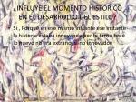 influye el momento historico en el desarrollo del estilo