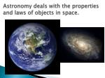 astronomy deals with the properties and laws of objects in space