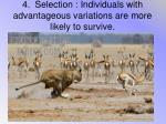 4 selection individuals with advantageous variations are more likely to survive
