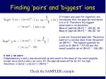 finding pairs and biggest ions