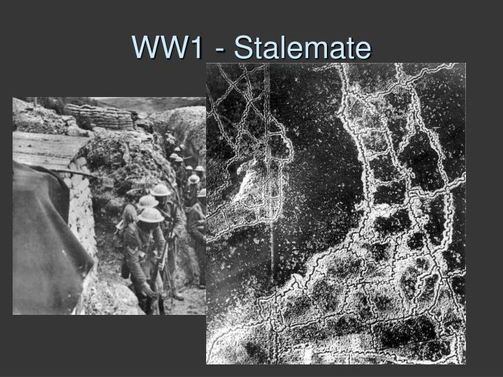 """World War I became a """"stalemate"""" as it became obvious that neither side would gain a quick victory … and both sides """"dug in"""" resulting in Trench Warfare."""