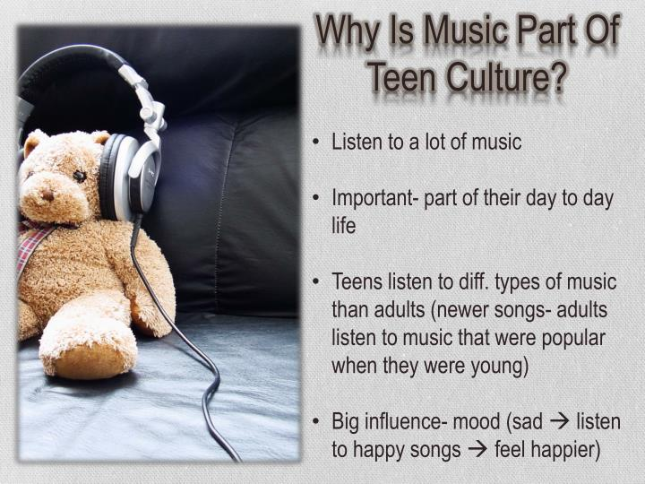 Why Is Music Part Of Teen Culture?