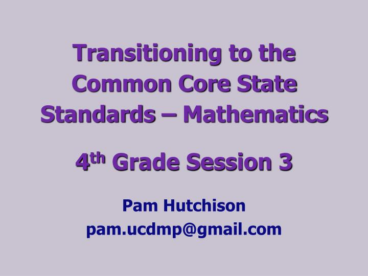 transitioning to the common core state standards mathematics 4 th grade session 3 n.