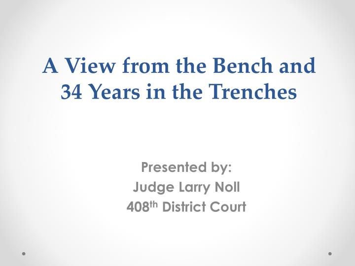 a view from the bench and 34 years in the trenches n.
