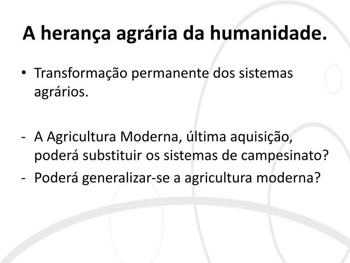 A herança agrária da humanidade.
