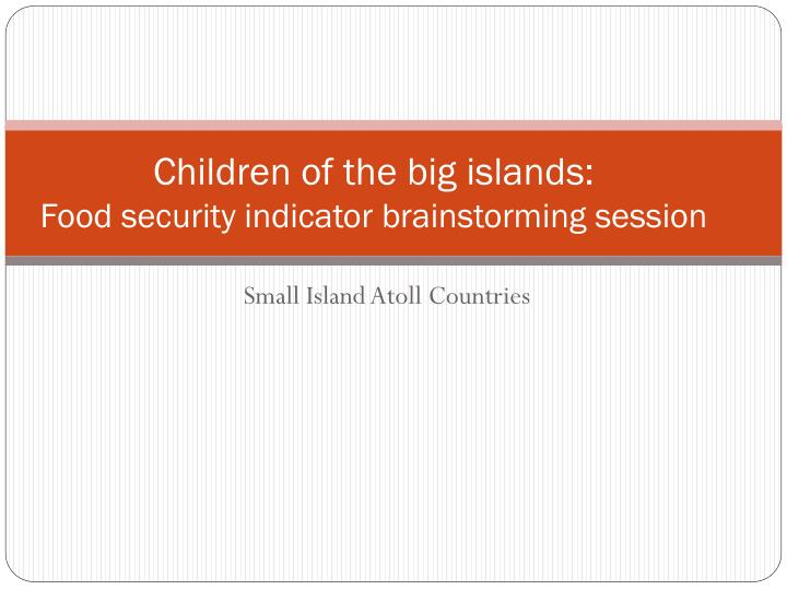 children of the big islands food security indicator brainstorming session n.