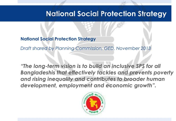 social protection and social safety net This implies the strengthening and integration of a large number of policies and  programs, including social safety nets, social welfare, and social insurance and.