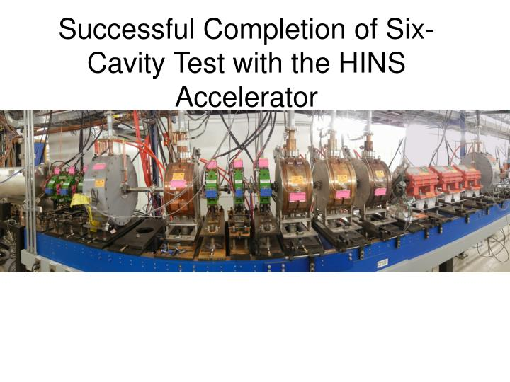 successful completion of six cavity test with the hins accelerator n.