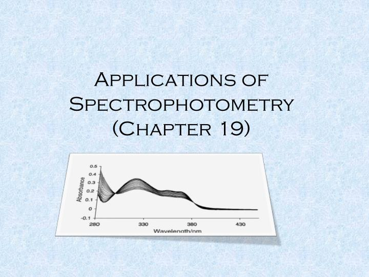 applications of spectrophotometry chapter 19 n.