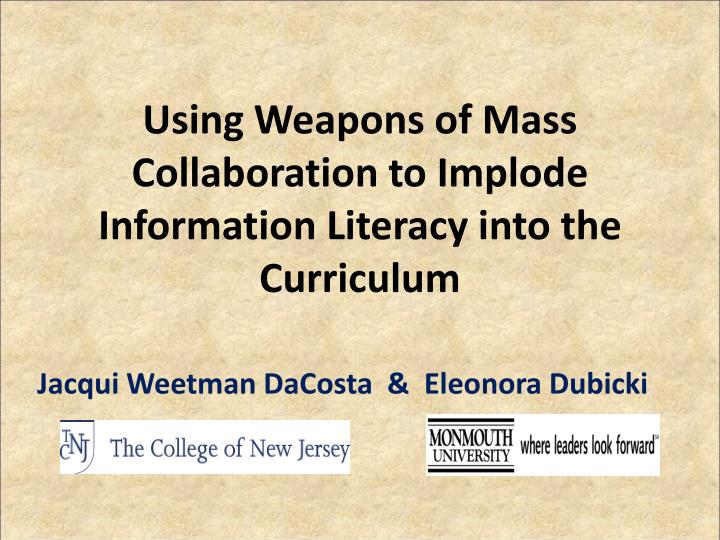 using weapons of mass collaboration to implode information literacy into the curriculum n.
