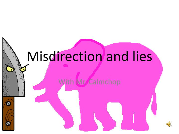misdirection and lies n.