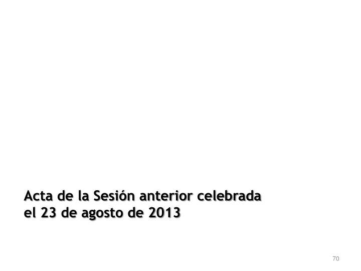 Acta de la Sesión anterior celebrada el 23 de agosto de 2013