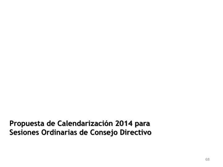 Propuesta de Calendarización 2014 para Sesiones Ordinarias de Consejo Directivo