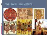 the incas and aztecs