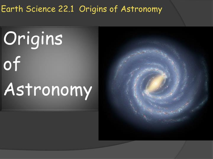earth science 22 1 origins of astronomy n.