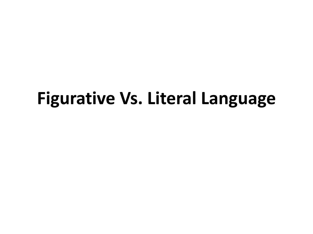 Ppt Figurative Vs Literal Language Powerpoint Presentation Id