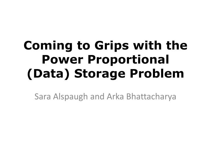 coming to grips with the power proportional data storage problem n.