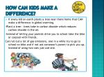 how can kids make a difference