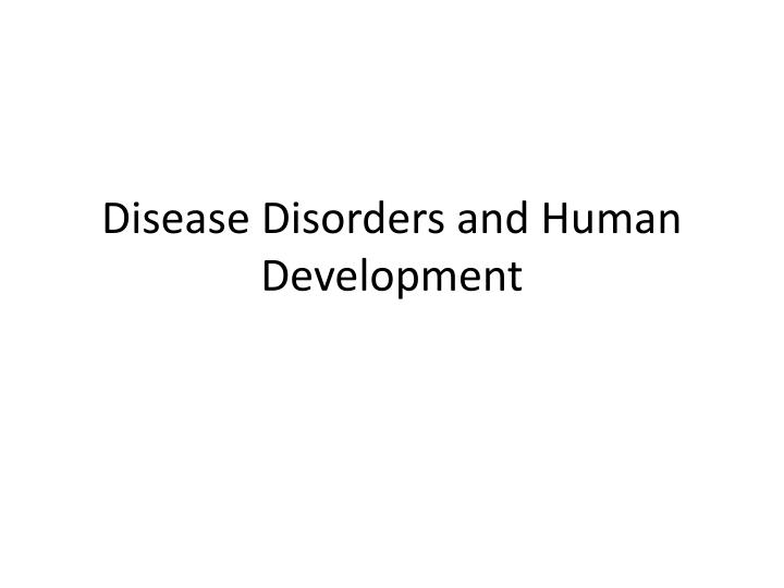 disease disorders and human development n.