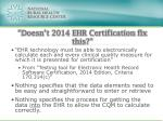 doesn t 2014 ehr certification f ix this