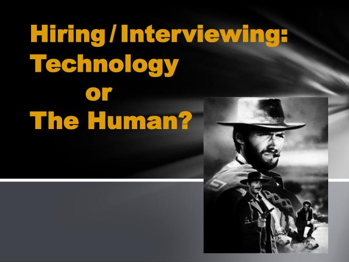 hiring interviewing technology or the human n.