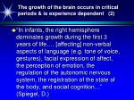 the growth of the brain occurs in critical periods is experience dependent 2