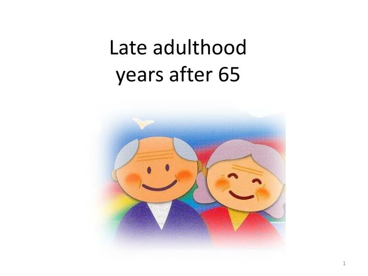 Late adulthood years after 65