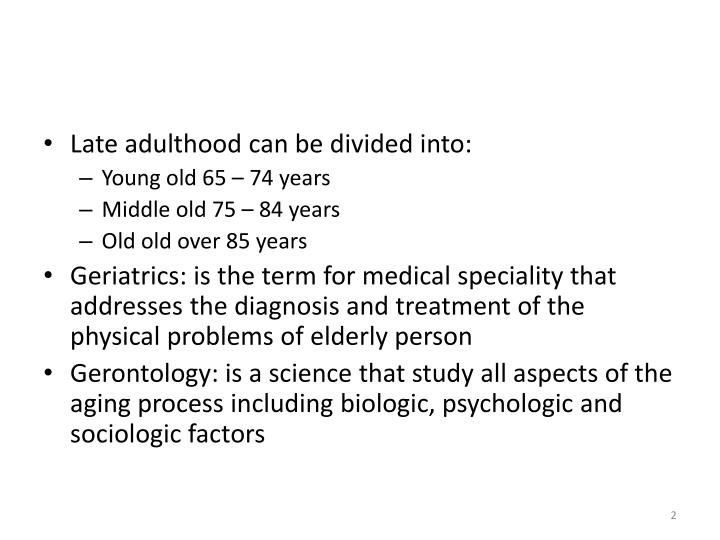 Late adulthood can be divided into: