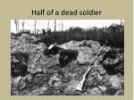 half of a dead soldier