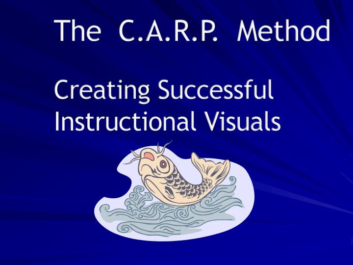 the c a r p method creating successful instructional visuals n.