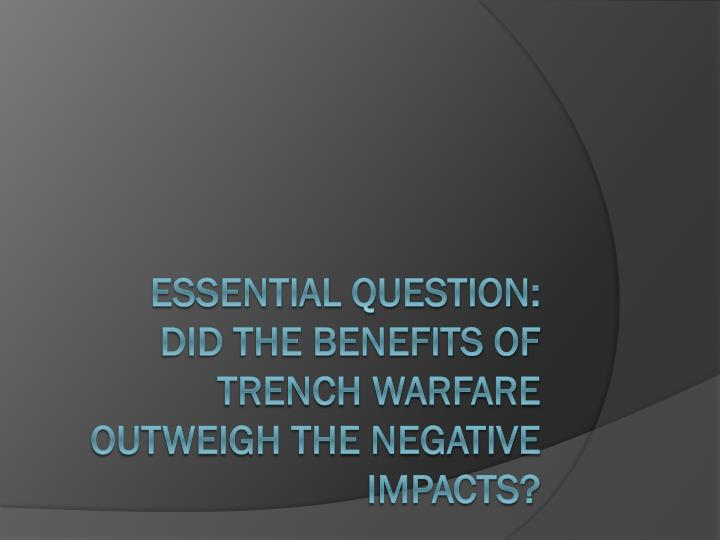 essential question did the benefits of trench warfare outweigh the negative impacts n.