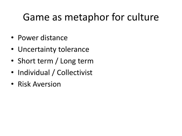 Game as metaphor for culture