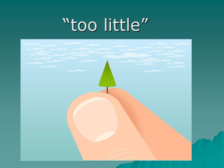 """too little"""