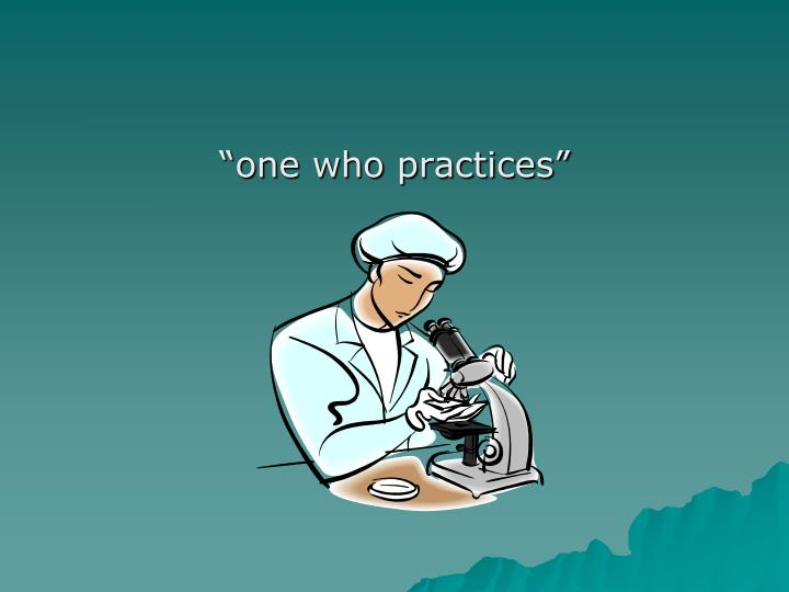 """""""one who practices"""""""