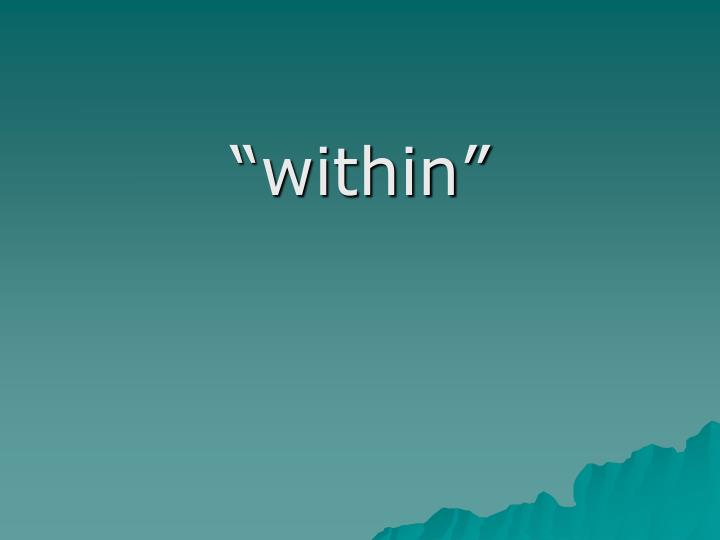 """""""within"""""""