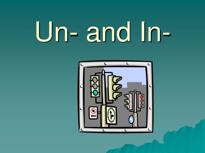 Un- and In-