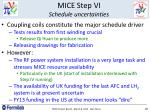 mice step vi schedule uncertainties